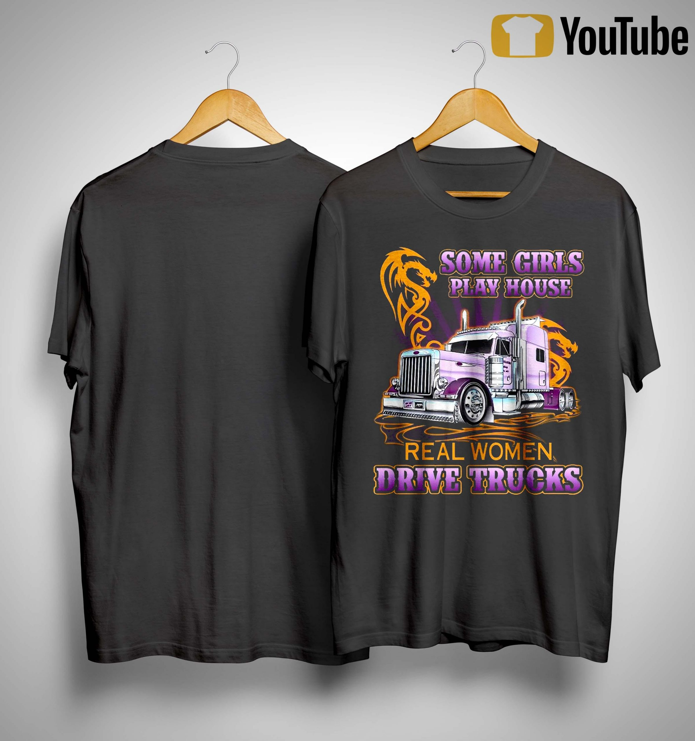 Some Girls Play House Real Women Drive Trucks Shirt