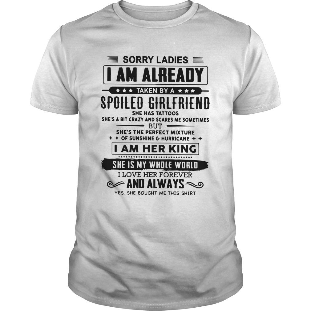 Sorry Ladies I Am Already Taken By A Spoiled Girlfriend Shirt