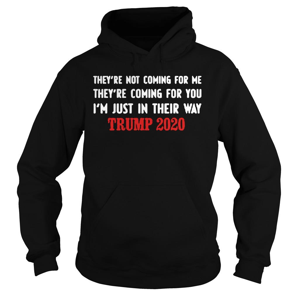Trump 2020 They're Not Coming For Me They're Coming For You Hoodie