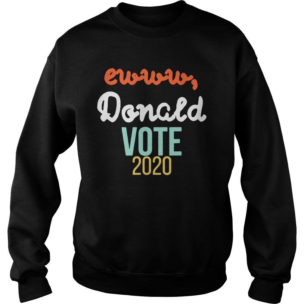 Trump Ewww Donald Vote 2020 Sweater
