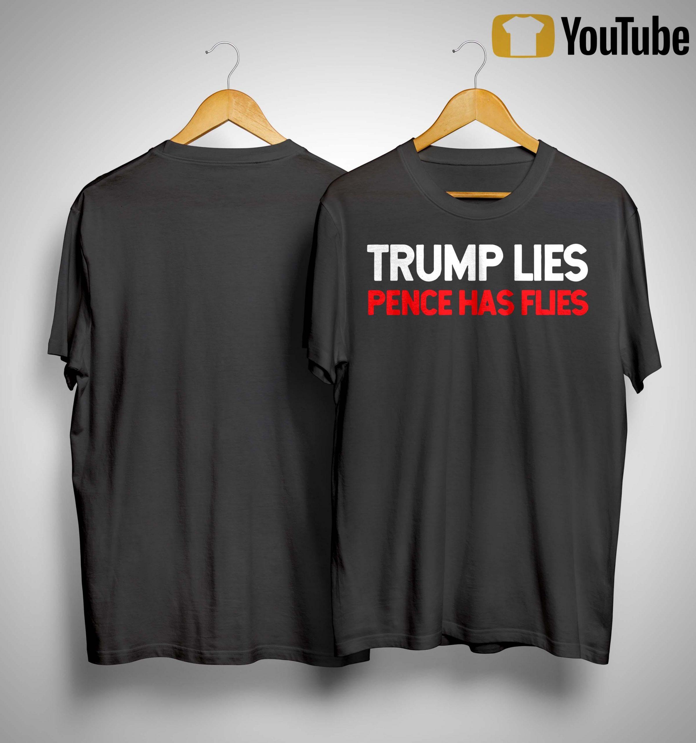 Trump Lies Pence Has Flies Shirt