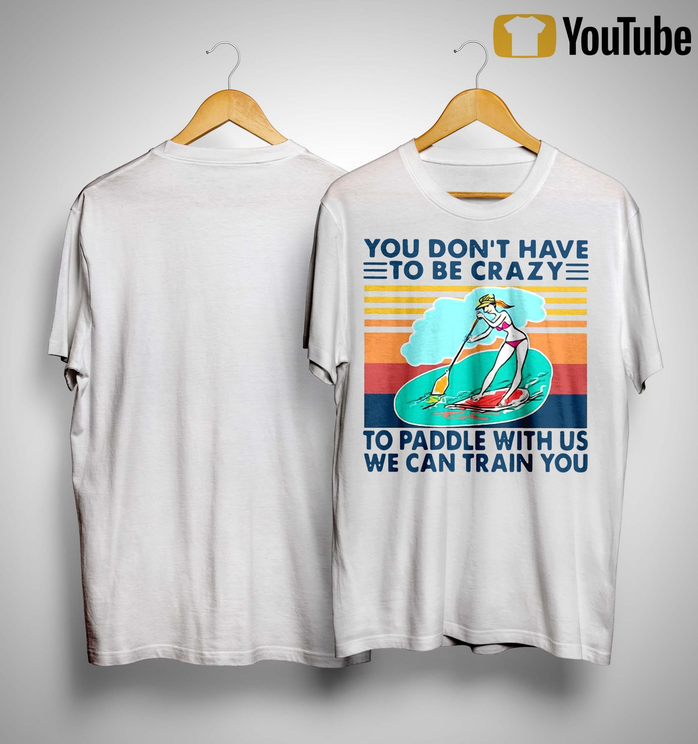 Vintage You Don't Have To Be Crazy To Paddle With Us We Can Train You Shirt