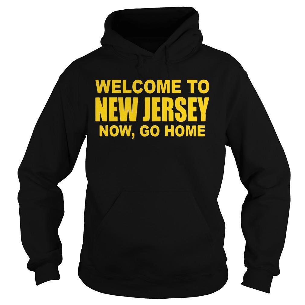 Welcome To New Jersey Now Go Home Hoodie